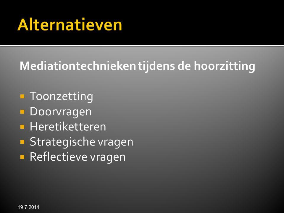 Mediationtechnieken tijdens de hoorzitting  Toonzetting  Doorvragen  Heretiketteren  Strategische vragen  Reflectieve vragen 19-7-2014