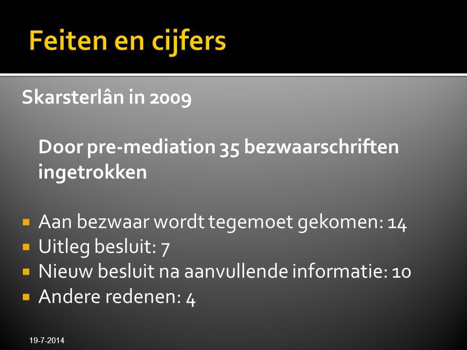 Skarsterlân in 2009 Door pre-mediation 35 bezwaarschriften ingetrokken  Aan bezwaar wordt tegemoet gekomen: 14  Uitleg besluit: 7  Nieuw besluit na