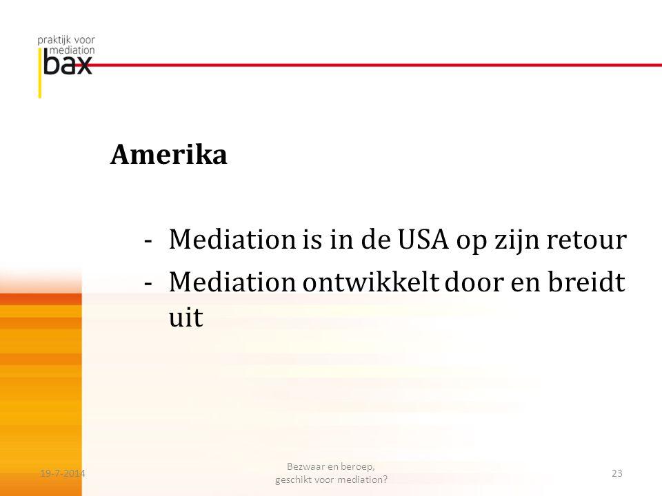 Amerika -Mediation is in de USA op zijn retour -Mediation ontwikkelt door en breidt uit 19-7-201423 Bezwaar en beroep, geschikt voor mediation?