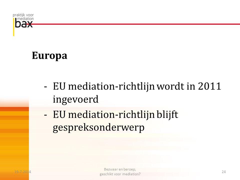Europa -EU mediation-richtlijn wordt in 2011 ingevoerd -EU mediation-richtlijn blijft gespreksonderwerp 19-7-201424 Bezwaar en beroep, geschikt voor m