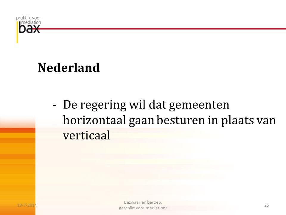 Nederland -De regering wil dat gemeenten horizontaal gaan besturen in plaats van verticaal 19-7-201425 Bezwaar en beroep, geschikt voor mediation?