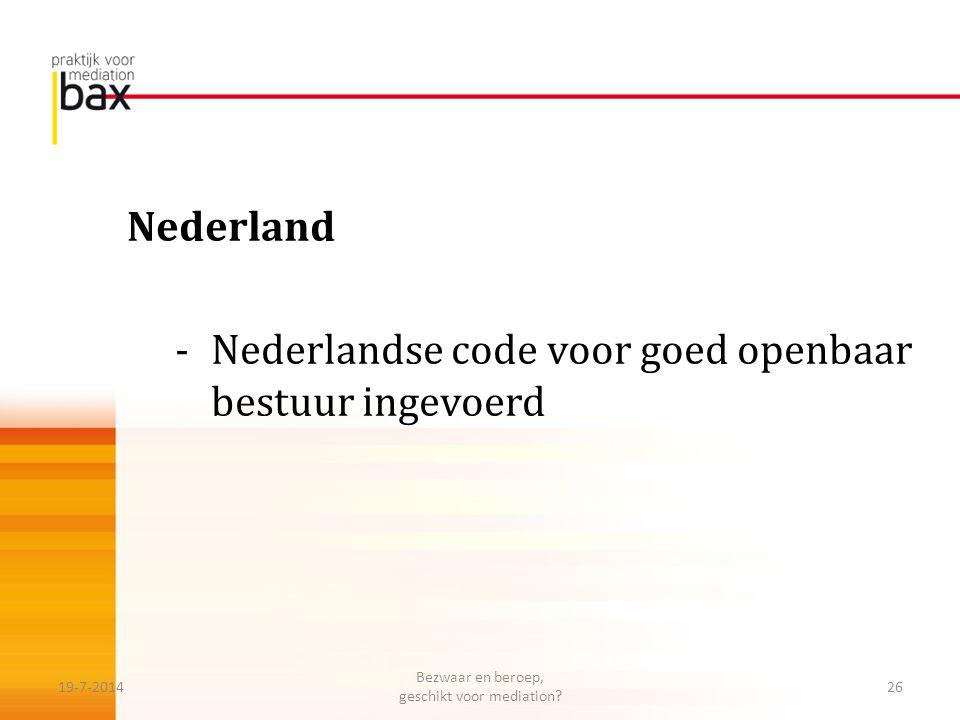Nederland -Nederlandse code voor goed openbaar bestuur ingevoerd 19-7-201426 Bezwaar en beroep, geschikt voor mediation?