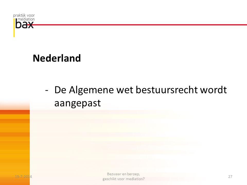 Nederland -De Algemene wet bestuursrecht wordt aangepast 19-7-201427 Bezwaar en beroep, geschikt voor mediation?