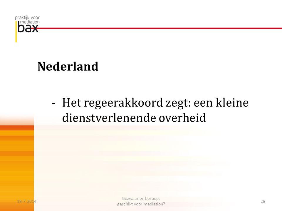 Nederland -Het regeerakkoord zegt: een kleine dienstverlenende overheid 19-7-201428 Bezwaar en beroep, geschikt voor mediation?