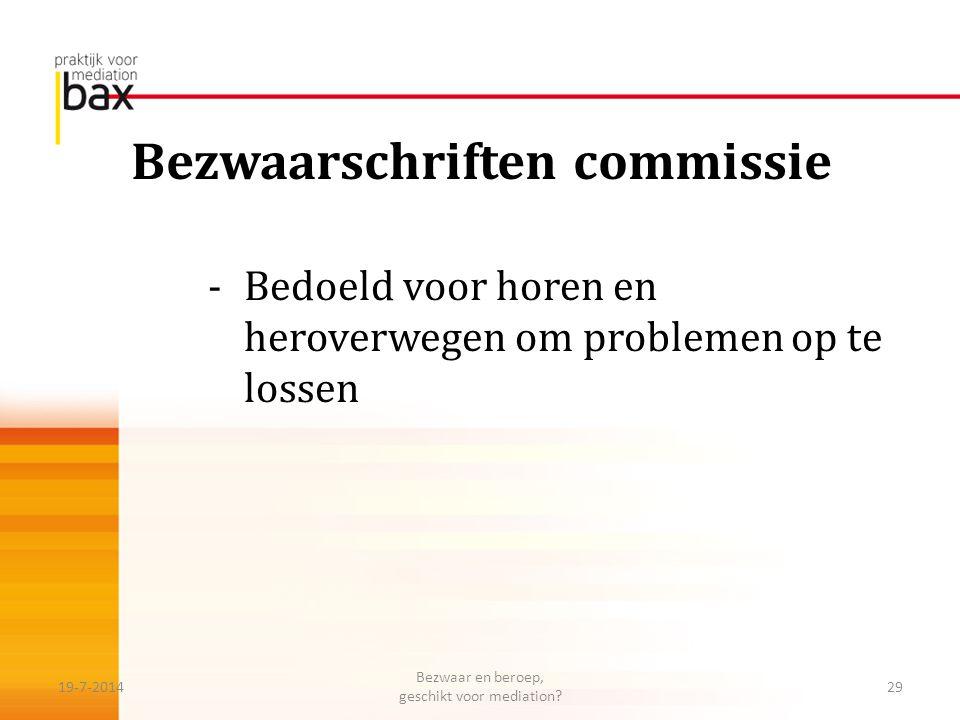 Bezwaarschriften commissie -Bedoeld voor horen en heroverwegen om problemen op te lossen 19-7-201429 Bezwaar en beroep, geschikt voor mediation?