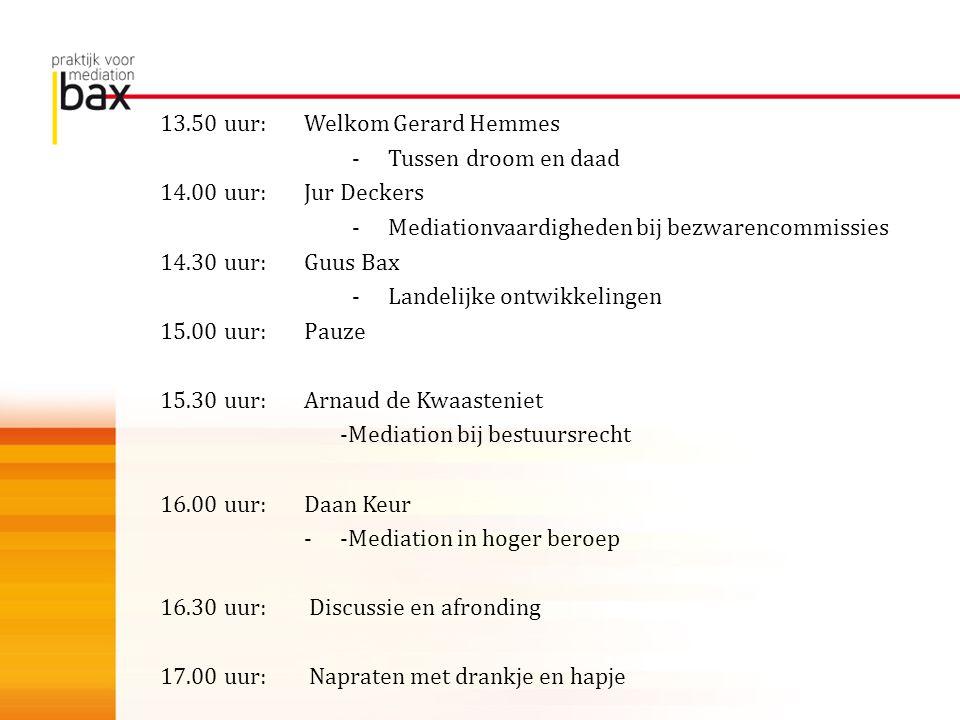 13.50 uur:Welkom Gerard Hemmes -Tussen droom en daad 14.00 uur:Jur Deckers -Mediationvaardigheden bij bezwarencommissies 14.30 uur:Guus Bax -Landelijk