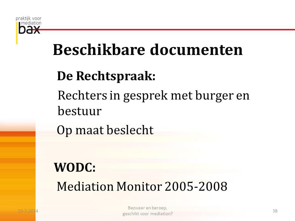Beschikbare documenten De Rechtspraak: Rechters in gesprek met burger en bestuur Op maat beslecht WODC: Mediation Monitor 2005-2008 19-7-201438 Bezwaa