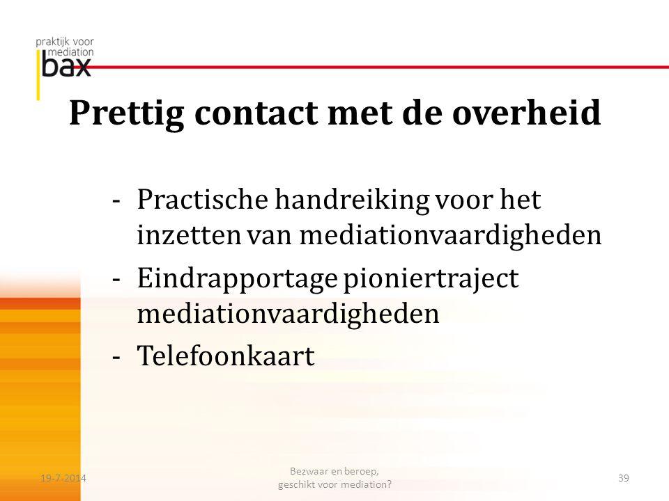 Prettig contact met de overheid -Practische handreiking voor het inzetten van mediationvaardigheden -Eindrapportage pioniertraject mediationvaardighed