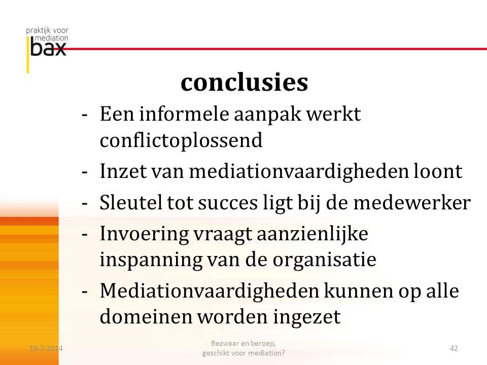 conclusies -Een informele aanpak werkt conflictoplossend -Inzet van mediationvaardigheden loont -Sleutel tot succes ligt bij de medewerker -Invoering