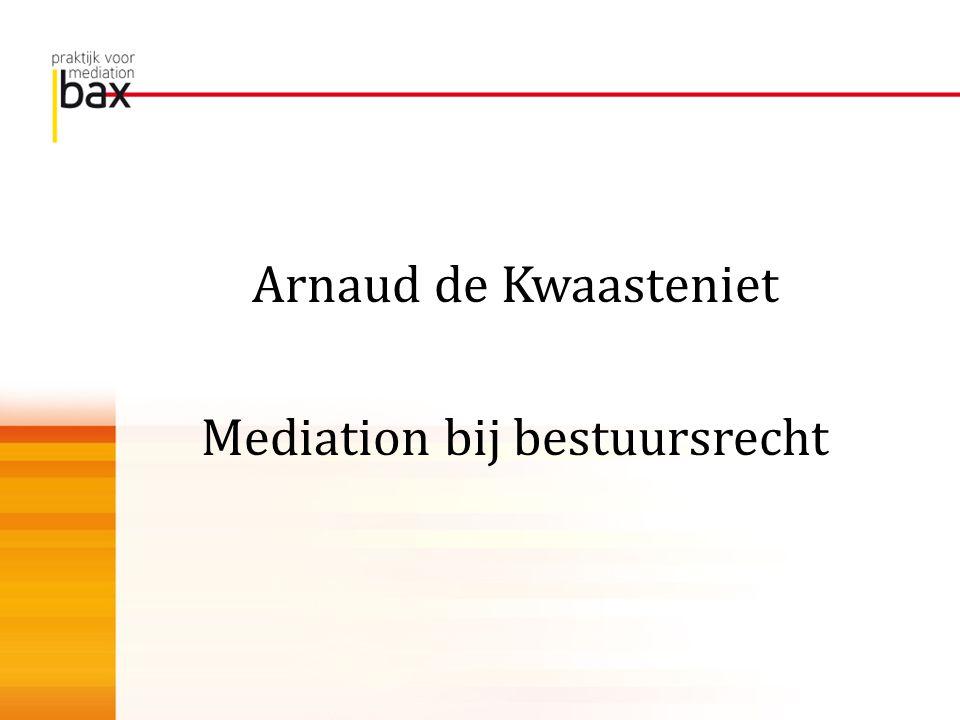 Arnaud de Kwaasteniet Mediation bij bestuursrecht