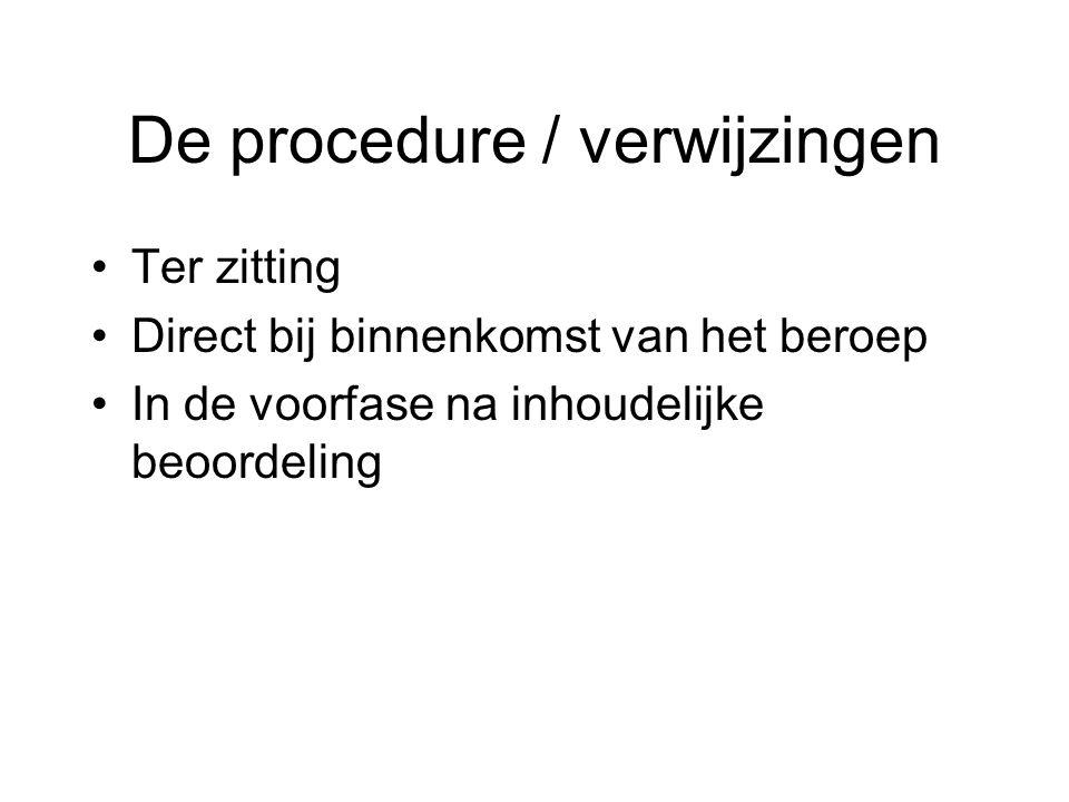 De procedure / verwijzingen Ter zitting Direct bij binnenkomst van het beroep In de voorfase na inhoudelijke beoordeling