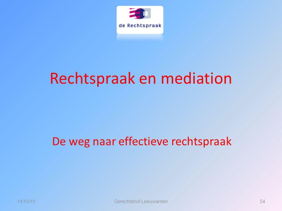 Rechtspraak en mediation De weg naar effectieve rechtspraak 14/10/1054Gerechtshof Leeuwarden
