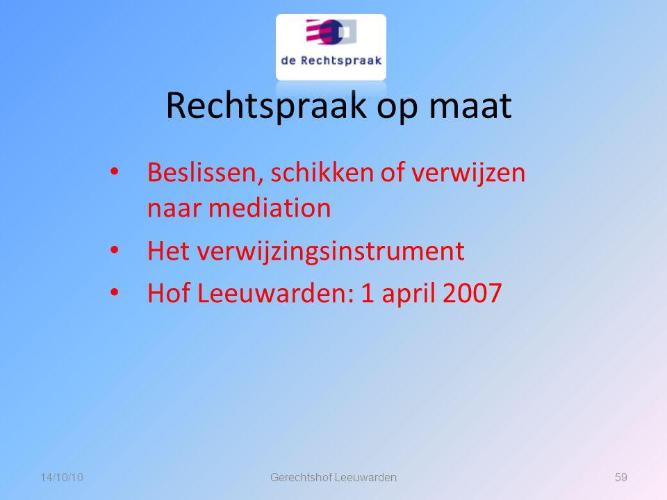 Rechtspraak op maat Beslissen, schikken of verwijzen naar mediation Het verwijzingsinstrument Hof Leeuwarden: 1 april 2007 14/10/1059Gerechtshof Leeuw