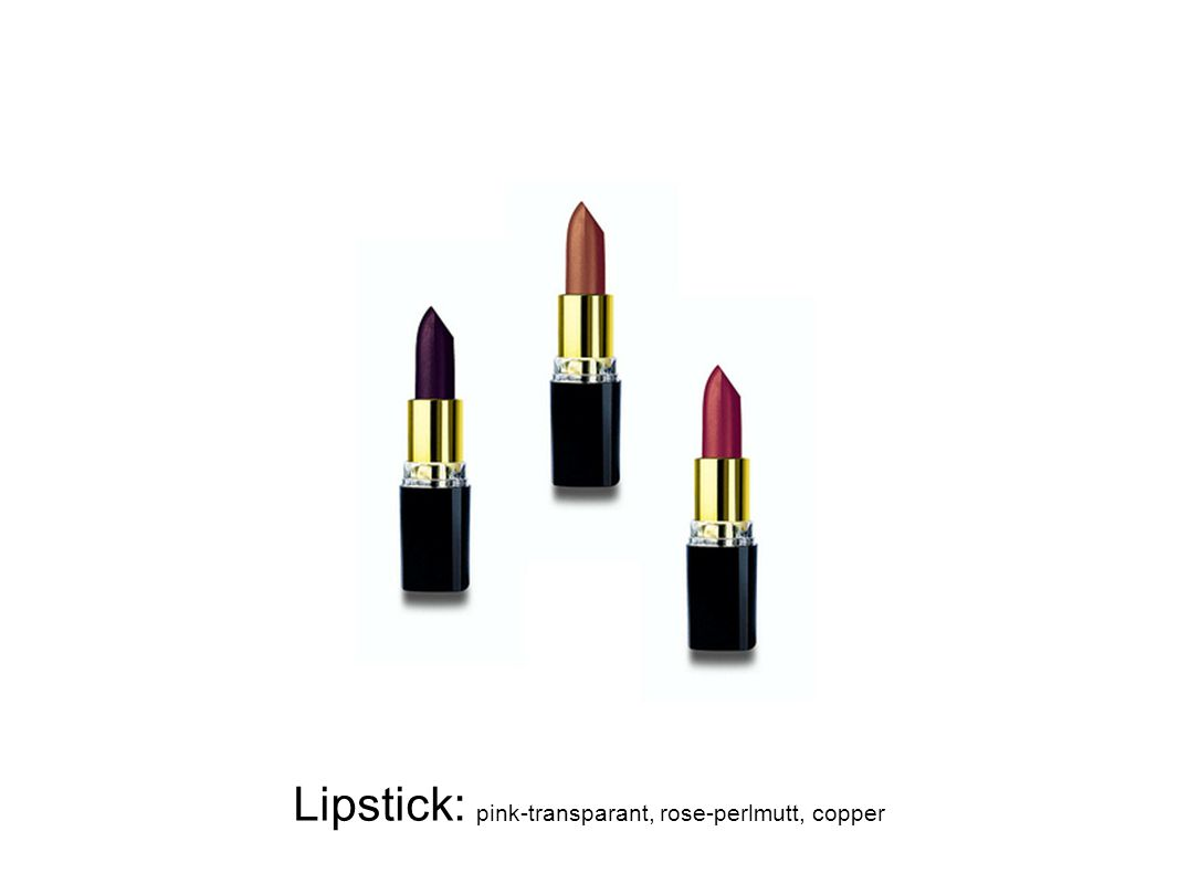 Lipstick: pink-transparant, rose-perlmutt, copper