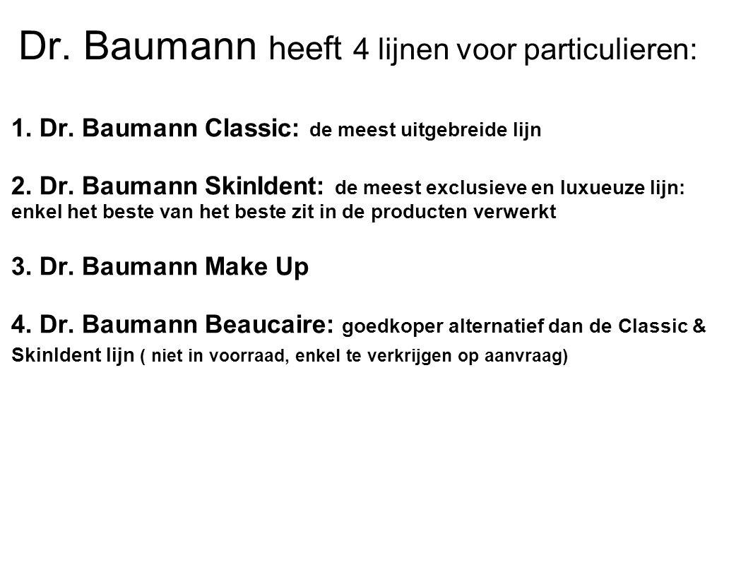 Dr. Baumann heeft 4 lijnen voor particulieren: 1. Dr. Baumann Classic: de meest uitgebreide lijn 2. Dr. Baumann SkinIdent: de meest exclusieve en luxu