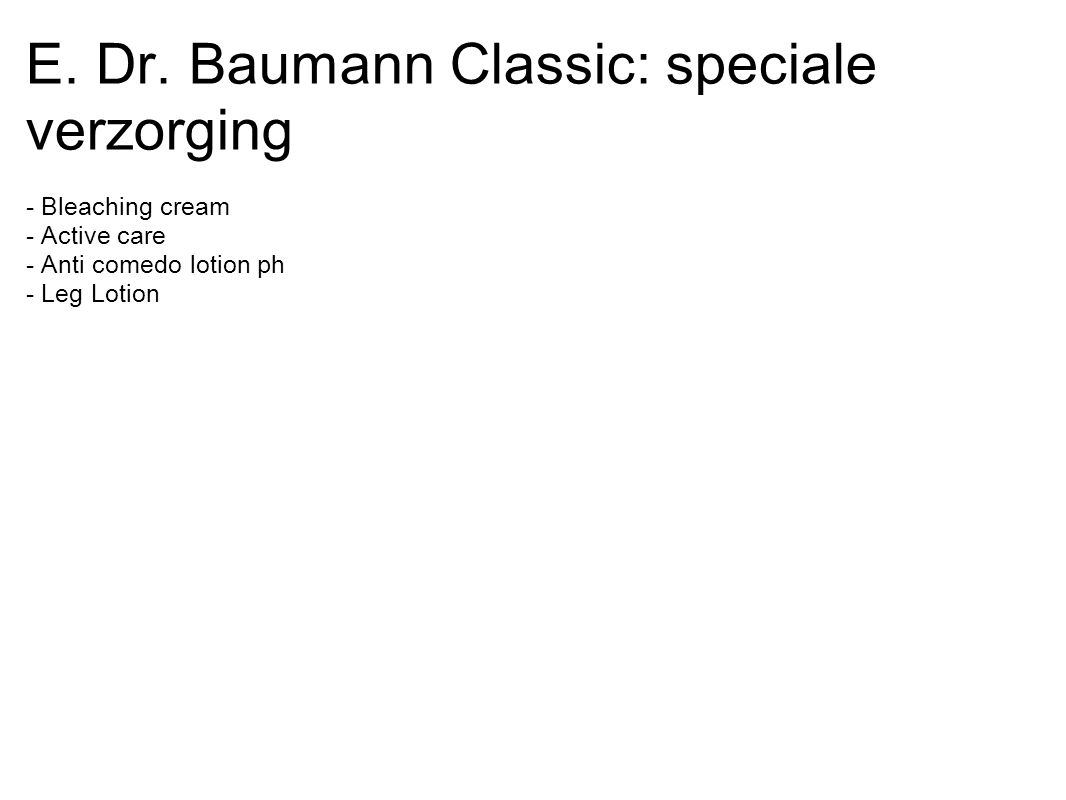 E. Dr. Baumann Classic: speciale verzorging - Bleaching cream - Active care - Anti comedo lotion ph - Leg Lotion