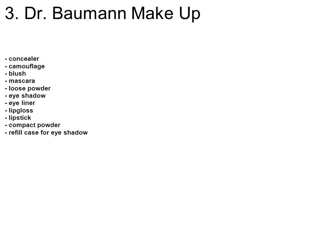 3. Dr. Baumann Make Up - concealer - camouflage - blush - mascara - loose powder - eye shadow - eye liner - lipgloss - lipstick - compact powder - ref