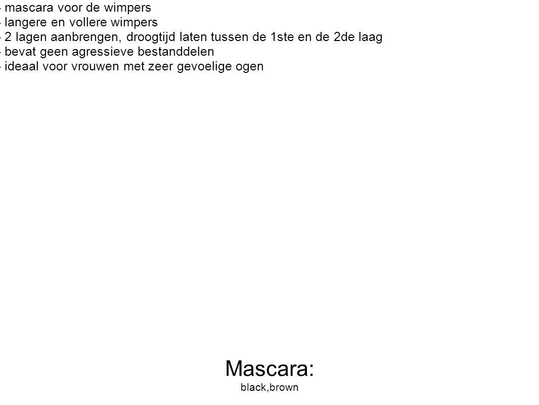 - mascara voor de wimpers - langere en vollere wimpers - 2 lagen aanbrengen, droogtijd laten tussen de 1ste en de 2de laag - bevat geen agressieve bes