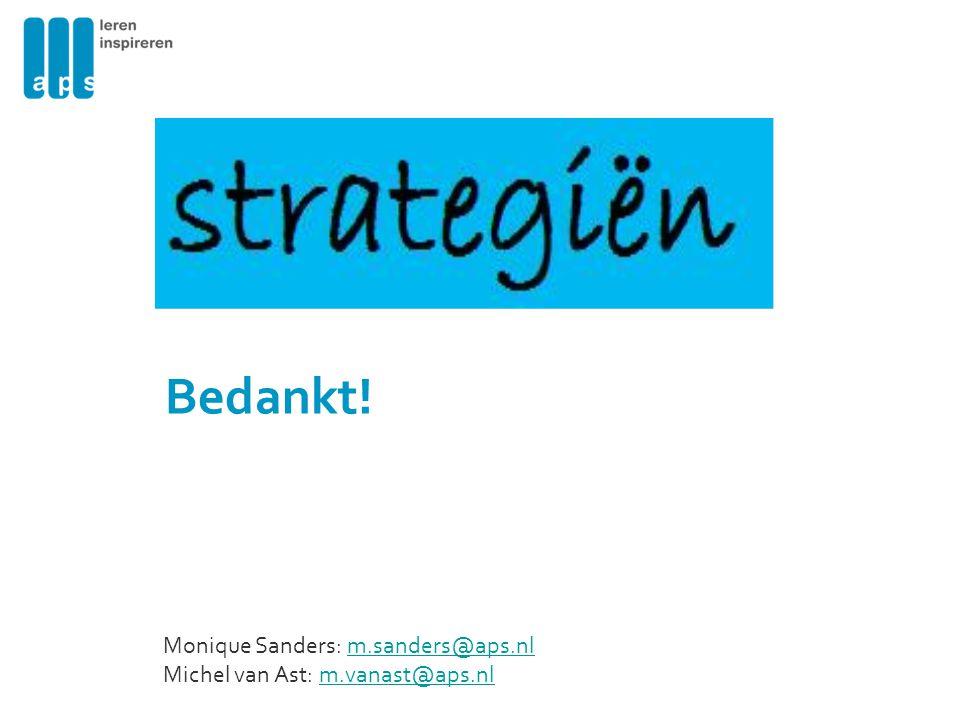 Bedankt! Monique Sanders: m.sanders@aps.nlm.sanders@aps.nl Michel van Ast: m.vanast@aps.nlm.vanast@aps.nl