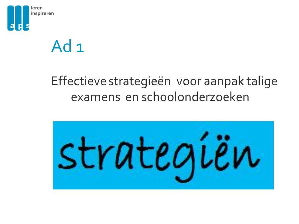 Ad 1 Effectieve strategieën voor aanpak talige examens en schoolonderzoeken