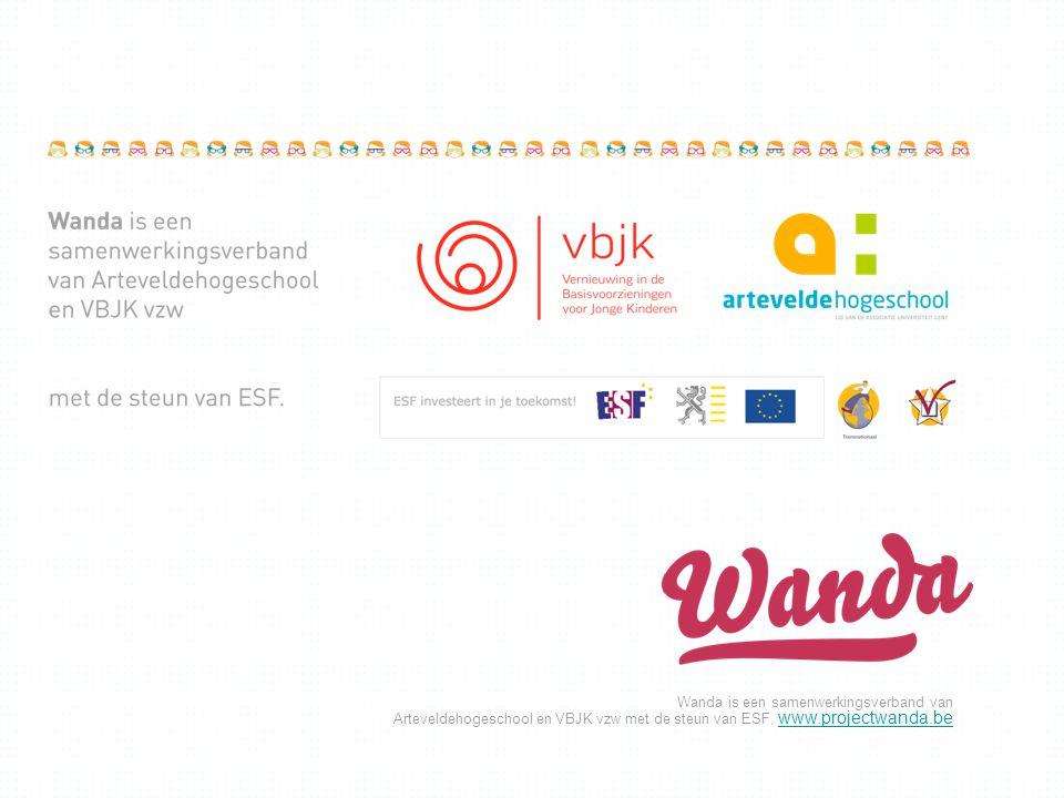 Wanda is een samenwerkingsverband van Arteveldehogeschool en VBJK vzw met de steun van ESF. www.projectwanda.be www.projectwanda.be