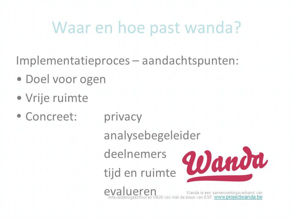 Wanda is een samenwerkingsverband van Arteveldehogeschool en VBJK vzw met de steun van ESF. www.projectwanda.be www.projectwanda.be Waar en hoe past w