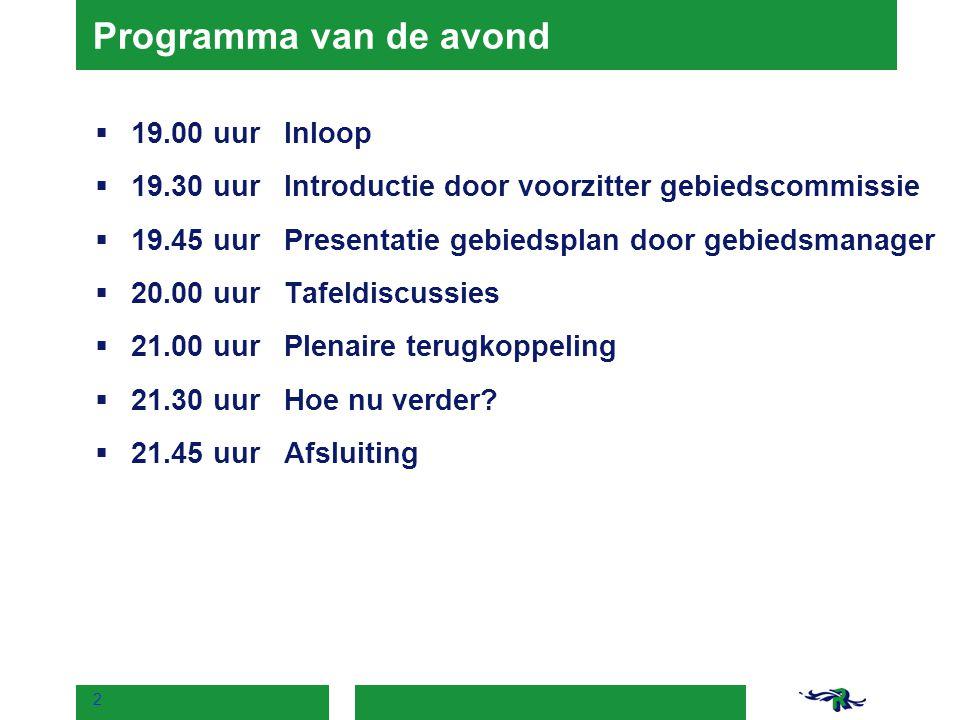 2 Programma van de avond  19.00 uurInloop  19.30 uurIntroductie door voorzitter gebiedscommissie  19.45 uurPresentatie gebiedsplan door gebiedsmana
