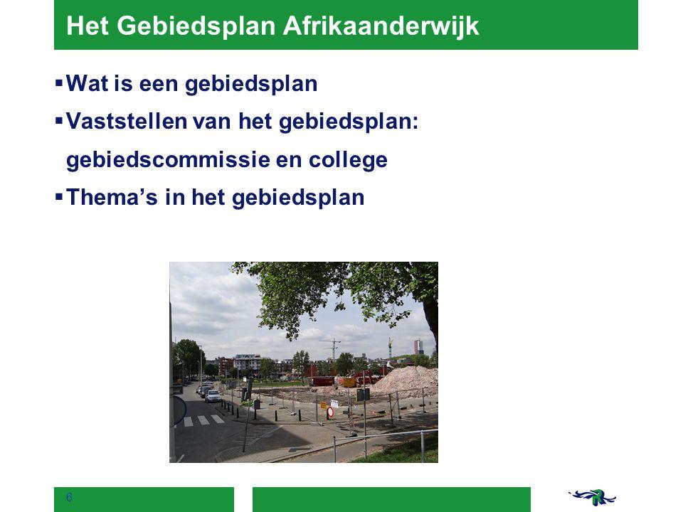 Het Gebiedsplan Afrikaanderwijk  Wat is een gebiedsplan  Vaststellen van het gebiedsplan: gebiedscommissie en college  Thema's in het gebiedsplan 6