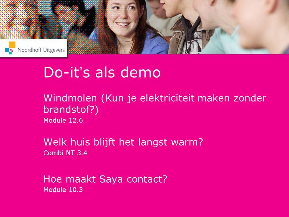 Do-it's als demo Windmolen (Kun je elektriciteit maken zonder brandstof?) Module 12.6 Welk huis blijft het langst warm? Combi NT 3.4 Hoe maakt Saya co