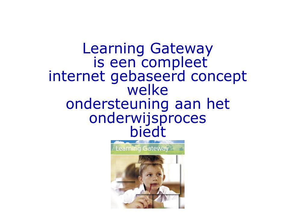 Learning Gateway is een compleet internet gebaseerd concept welke ondersteuning aan het onderwijsproces biedt
