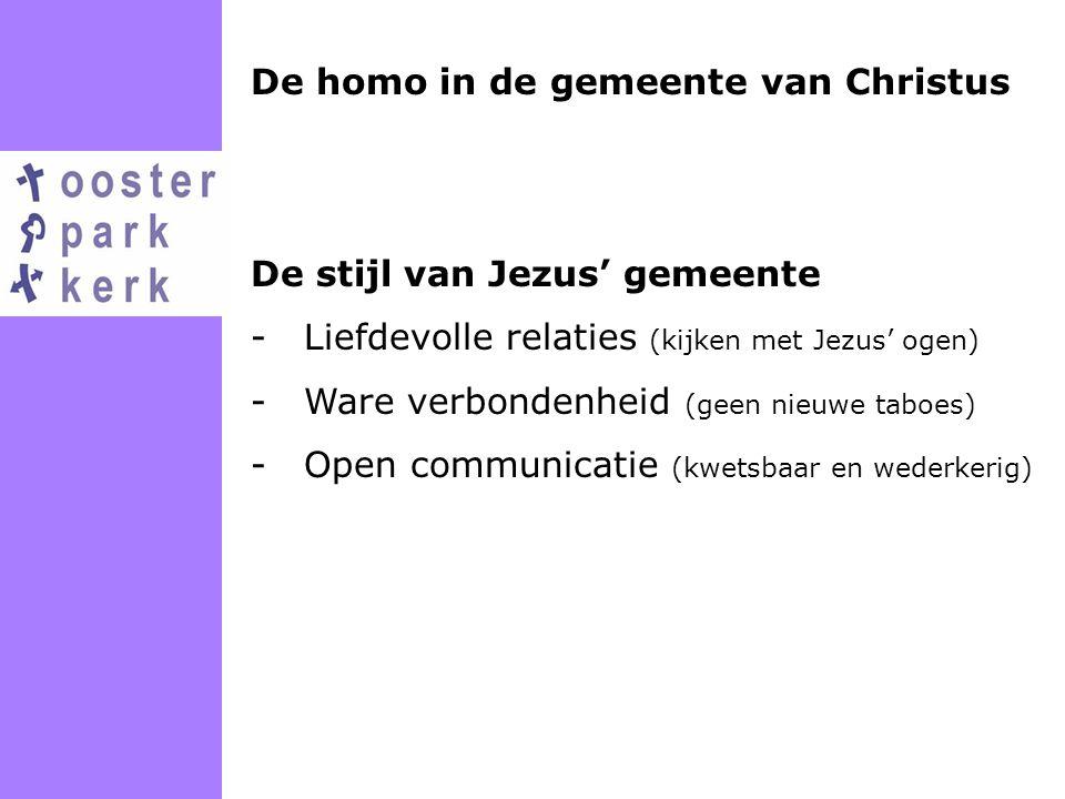 De homo in de gemeente van Christus De stijl van Jezus' gemeente -Liefdevolle relaties (kijken met Jezus' ogen) -Ware verbondenheid (geen nieuwe taboe