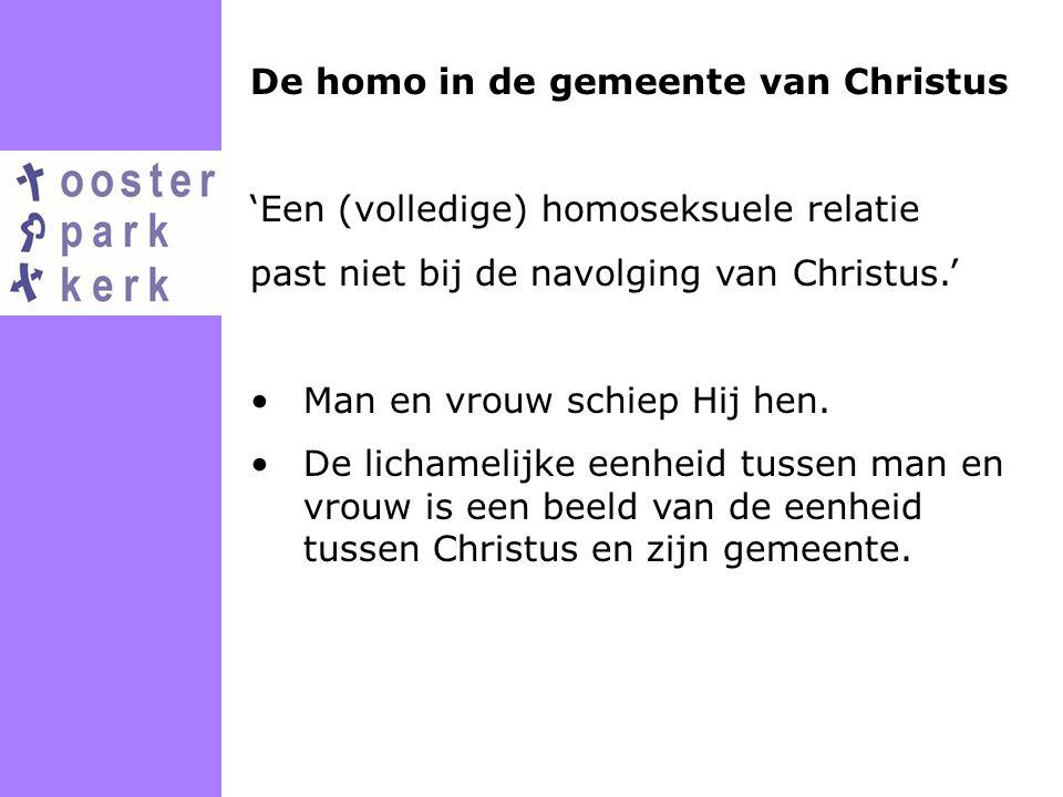 De homo in de gemeente van Christus 'Een (volledige) homoseksuele relatie past niet bij de navolging van Christus.' Man en vrouw schiep Hij hen. De li