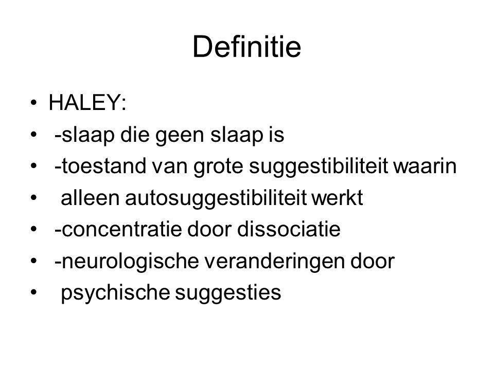Definitie HALEY: -slaap die geen slaap is -toestand van grote suggestibiliteit waarin alleen autosuggestibiliteit werkt -concentratie door dissociatie -neurologische veranderingen door psychische suggesties