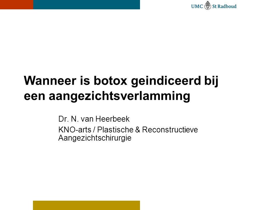 Wanneer is botox geindiceerd bij een aangezichtsverlamming Dr. N. van Heerbeek KNO-arts / Plastische & Reconstructieve Aangezichtschirurgie