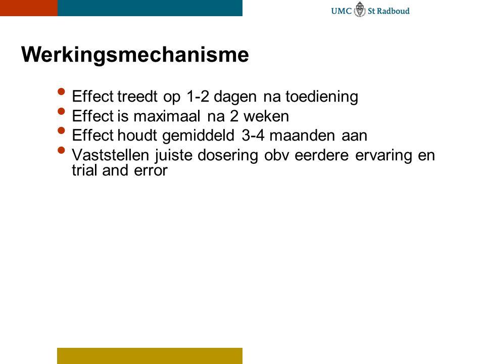 Effect treedt op 1-2 dagen na toediening Effect is maximaal na 2 weken Effect houdt gemiddeld 3-4 maanden aan Vaststellen juiste dosering obv eerdere