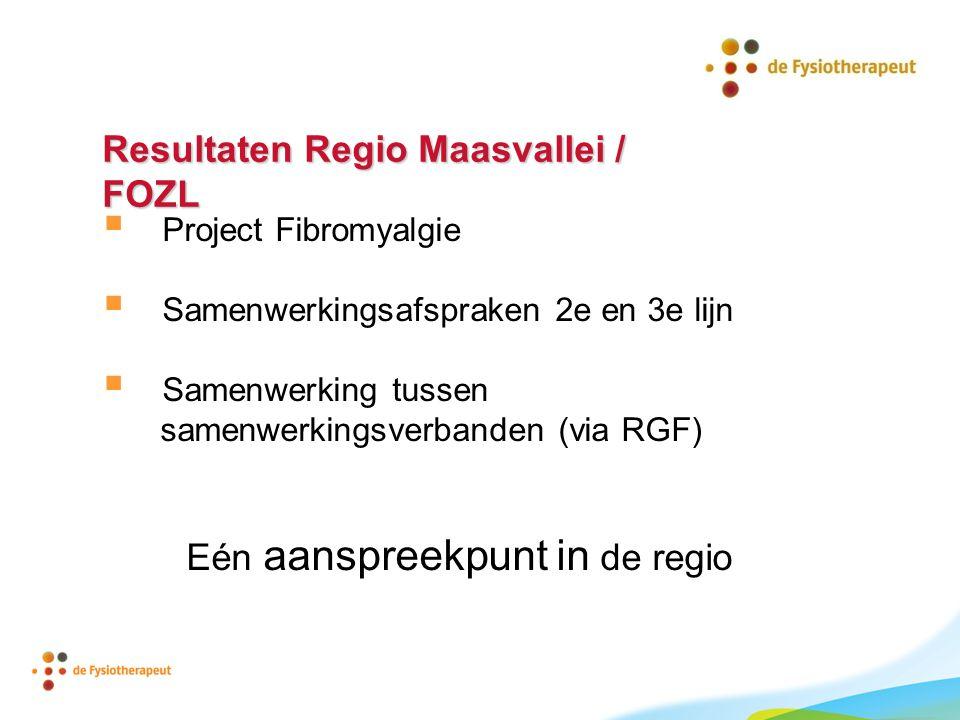 Resultaten Regio Maasvallei / FOZL  Project Fibromyalgie  Samenwerkingsafspraken 2e en 3e lijn  Samenwerking tussen samenwerkingsverbanden (via RGF