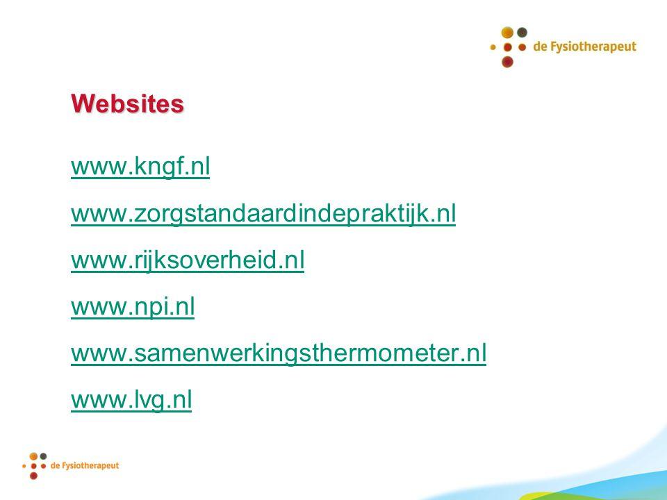 Websites www.kngf.nl www.zorgstandaardindepraktijk.nl www.rijksoverheid.nl www.npi.nl www.samenwerkingsthermometer.nl www.lvg.nl