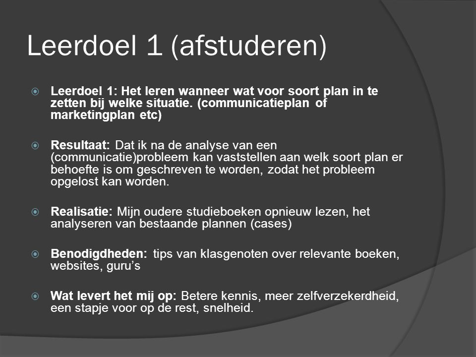 Leerdoel 1 (afstuderen)  Leerdoel 1: Het leren wanneer wat voor soort plan in te zetten bij welke situatie.