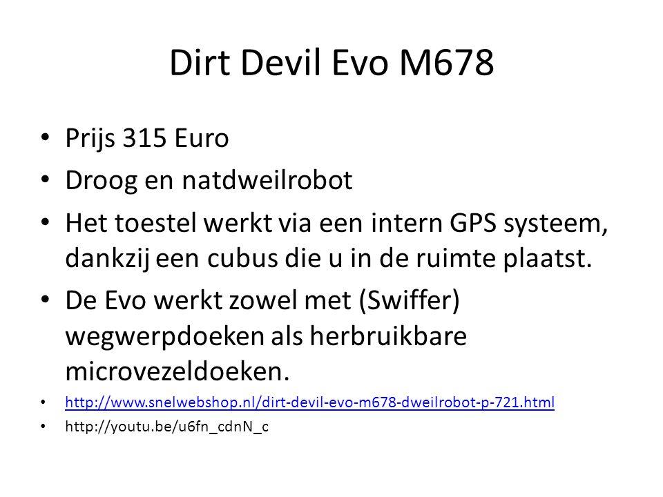 Dirt Devil Evo M678 Prijs 315 Euro Droog en natdweilrobot Het toestel werkt via een intern GPS systeem, dankzij een cubus die u in de ruimte plaatst.
