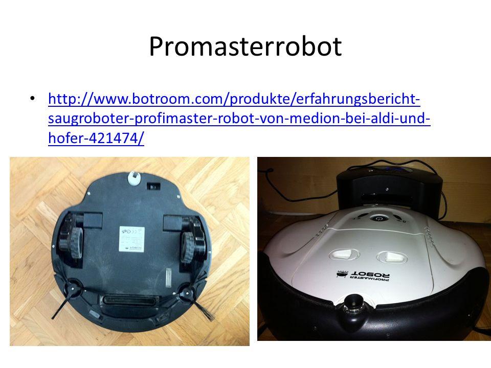Promasterrobot http://www.botroom.com/produkte/erfahrungsbericht- saugroboter-profimaster-robot-von-medion-bei-aldi-und- hofer-421474/ http://www.botr