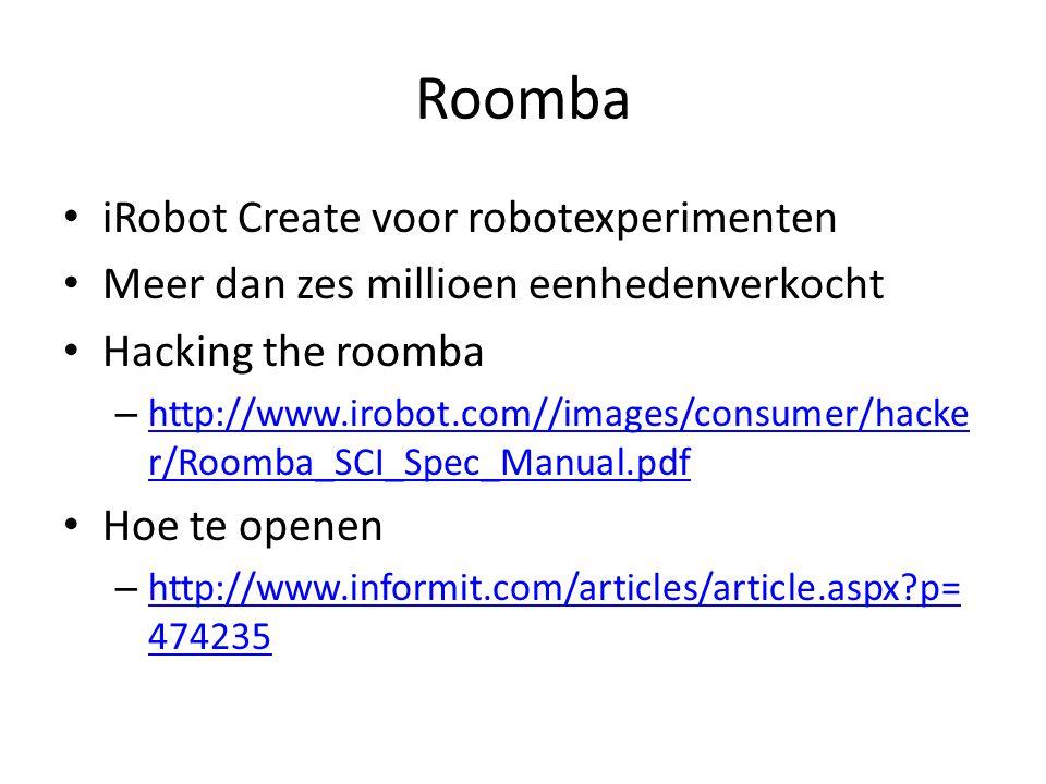 Roomba iRobot Create voor robotexperimenten Meer dan zes millioen eenhedenverkocht Hacking the roomba – http://www.irobot.com//images/consumer/hacke r