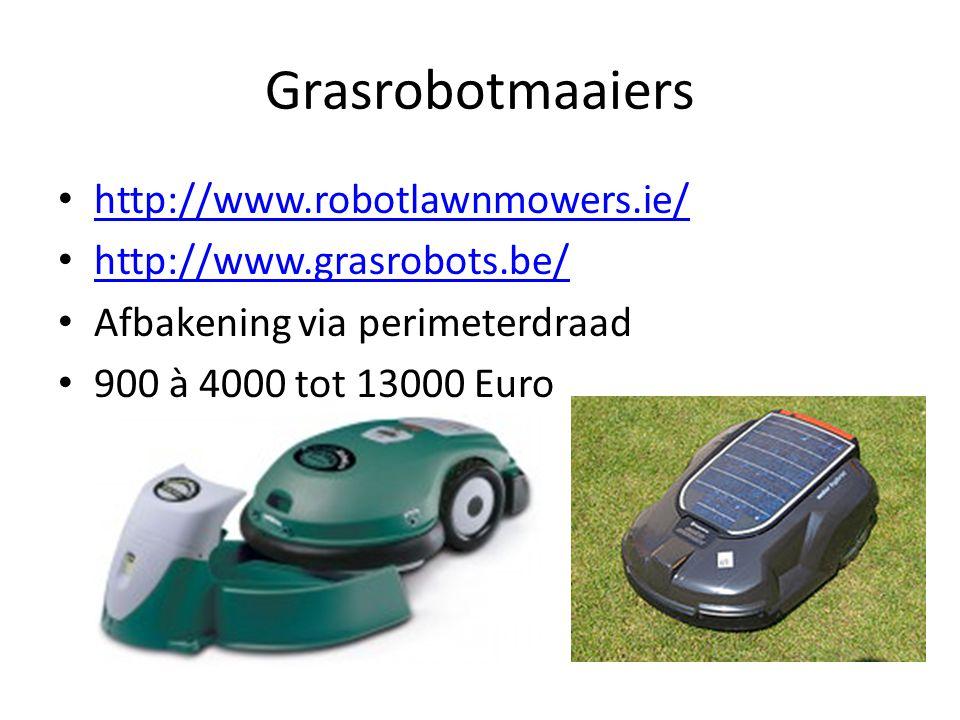 Grasrobotmaaiers http://www.robotlawnmowers.ie/ http://www.grasrobots.be/ Afbakening via perimeterdraad 900 à 4000 tot 13000 Euro