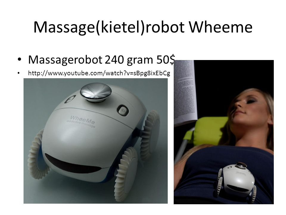 Massage(kietel)robot Wheeme Massagerobot 240 gram 50$ http://www.youtube.com/watch?v=sBpg8ixEbCg