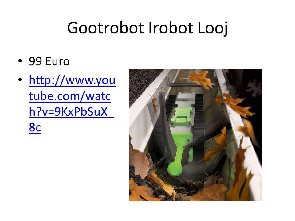 Gootrobot Irobot Looj 99 Euro http://www.you tube.com/watc h?v=9KxPbSuX_ 8c http://www.you tube.com/watc h?v=9KxPbSuX_ 8c
