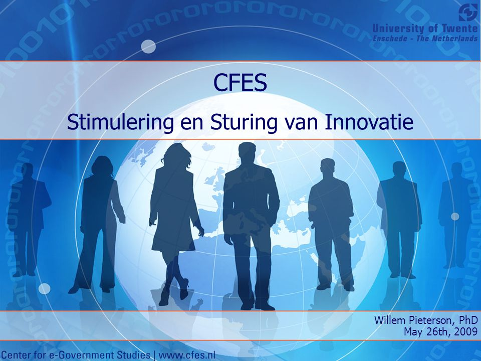 CFES Stimulering en Sturing van Innovatie Willem Pieterson, PhD May 26th, 2009