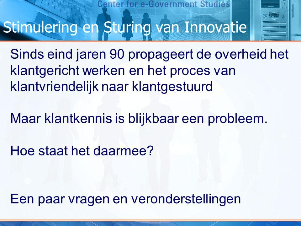 Stimulering en Sturing van Innovatie Sinds eind jaren 90 propageert de overheid het klantgericht werken en het proces van klantvriendelijk naar klantg