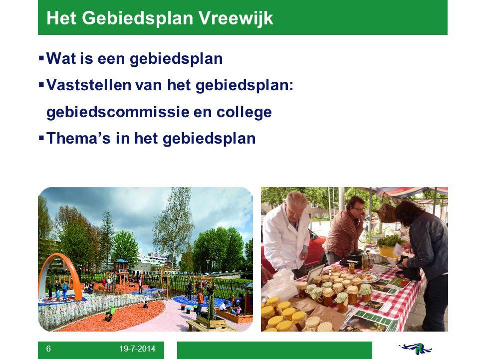 Het Gebiedsplan Vreewijk  Wat is een gebiedsplan  Vaststellen van het gebiedsplan: gebiedscommissie en college  Thema's in het gebiedsplan 19-7-201