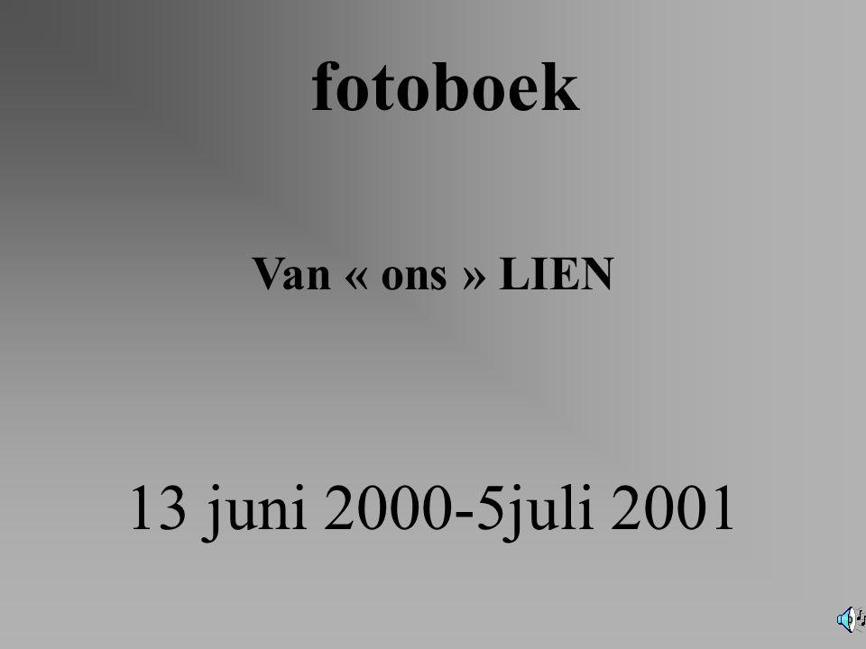 Van « ons » LIEN fotoboek 13 juni 2000-5juli 2001