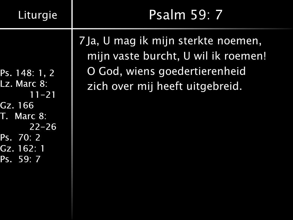 Liturgie Ps. 148: 1, 2 Lz. Marc 8: 11-21 Gz. 166 T.Marc 8: 22-26 Ps.