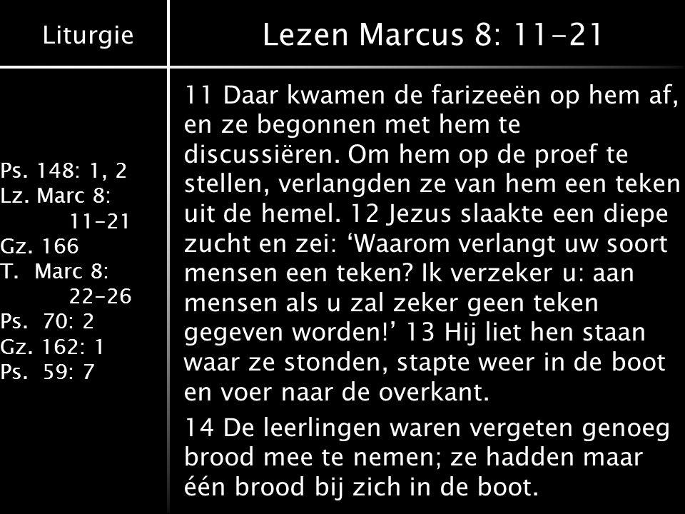 Liturgie Ps.148: 1, 2 Lz. Marc 8: 11-21 Gz. 166 T.Marc 8: 22-26 Ps.